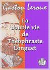 Télécharger le livre :  La double vie de Théophraste Longuet