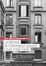 Téléchargez le livre :  La fabrique de l'information sportive : L'Auto (1900-1944)