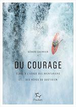 Download this eBook Du courage - Eloge à l'usage des aventuriers et...des héros du quotidien
