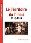 Télécharger le livre :  Le Territoire de l'inini 1930-1969