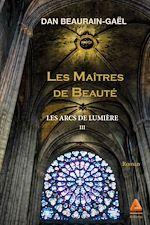 Download this eBook Les Arcs de lumière : Les Maîtres de Beauté – Tome III