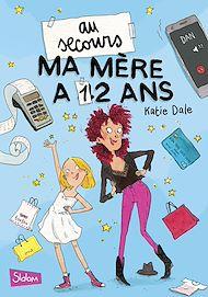 Téléchargez le livre :  Au secours, ma mère a 12 ans !