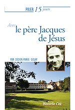 Download this eBook Prier 15 jours avec le père Jacques de Jésus