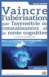 Télécharger le livre :  Vaincre l'ubérisation par l'asymétrie de connaissances et la rente cognitive