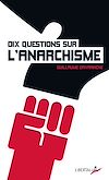 Télécharger le livre :  Dix questions sur l'anarchisme