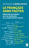 Télécharger le livre :  Le français sans fautes - Répertoire des erreurs les plus fréquentes de la langue écrite et parlée