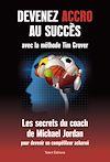 Télécharger le livre :  Devenez accro au succès avec la méthode Tim Grover