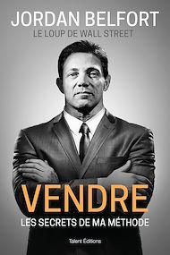 Téléchargez le livre :  Jordan Belfort, le loup de Wall Street : Vendre