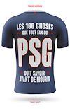 Télécharger le livre :  Les 100 choses que tout fan du PSG doit savoir avant de mourir