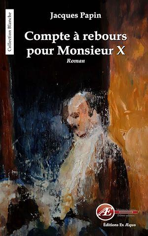 Téléchargez le livre :  Compte à rebours pour Monsieur X