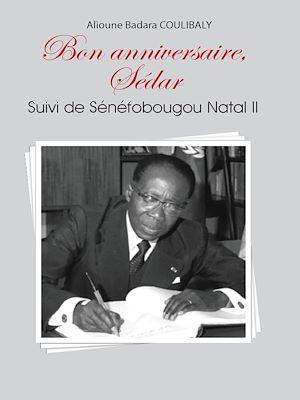 Téléchargez le livre :  Bon anniversaire, Sédar. Suivi de Sénéfobougou Natal II