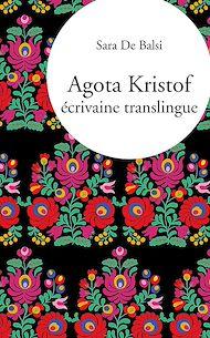 Téléchargez le livre :  Agota Kristof, écrivaine translingue