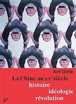 Téléchargez le livre :  La Chine au XXe siècle : Histoire, idéologie, révolution