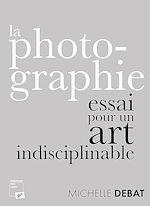 Download this eBook La photographie : essai pour un art indisciplinable