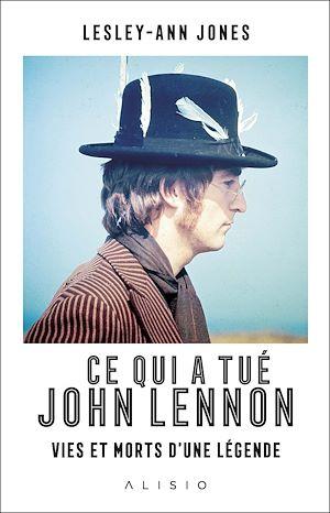 Téléchargez le livre :  Ce qui a tué John Lennon : Vies et morts d'une légende