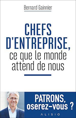 Téléchargez le livre :  Chefs d'entreprise, ce que le monde attend de nous