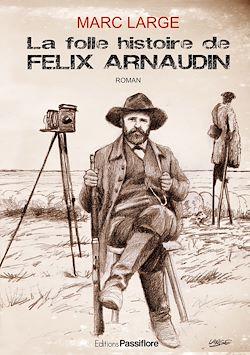 Download the eBook: La folle histoire de Félix Arnaudin