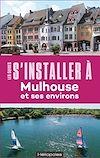 Télécharger le livre :  S'installer à Mulhouse et ses environs 2ed