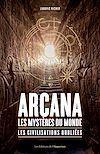 Télécharger le livre :  Arcana : les mystères du monde - Les civilisations oubliées