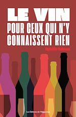 Download this eBook Le vin pour ceux qui n'y connaissent rien