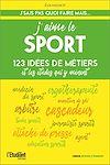 Télécharger le livre :  J'aime le sport - 123 idées de métiers et les études pour y arriver !