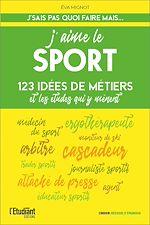 Download this eBook J'aime le sport - 123 idées de métiers et les études pour y arriver !