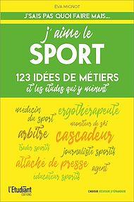 Téléchargez le livre :  J'aime le sport - 123 idées de métiers et les études pour y arriver !