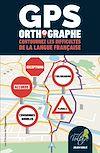Télécharger le livre :  GPS ORTHOGRAPHE - Contournez les difficultés de la langue française