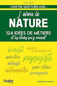Téléchargez le livre :  J'aime la nature - 124 idées de métiers et les études pour y arriver !