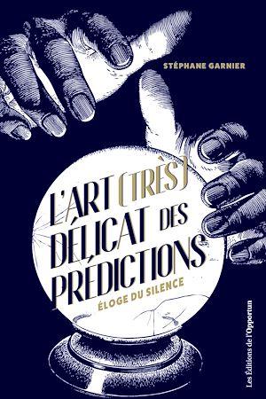 Téléchargez le livre :  L'art (très) délicat des prédictions - Eloge du silence