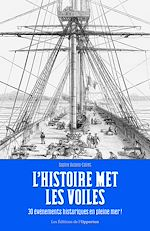Download this eBook L'Histoire met les voiles - 30 évènements historiques en pleine mer !