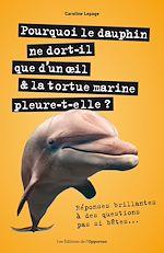 Download this eBook Pourquoi le dauphin ne dort-il que d'un œoeil & latortue marine pleure-t-elle ? - Réponses brillante