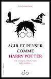 Agir et penser comme Harry Potter - Loyal, courageux, réfléchi, malin, leader, studieux...