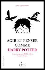Download this eBook Agir et penser comme Harry Potter - Loyal, courageux, réfléchi, malin, leader, studieux...