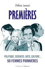 Download this eBook Premieres - Politique, sciences, arts, culture... 50 femmes pionnières
