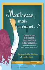 Download this eBook Maîtresse, mais pourquoi... ? - Questions insolites, remarques innocentes... La vérité sort toujours
