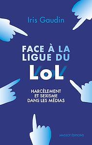 Téléchargez le livre :  Face à la Ligue du LOL - Harcèlement et sexisme dans les médias