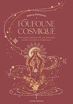Download this eBook Foufoune cosmique - Petit guide pratique vers une sexualité sacrée, consciente et épanouie