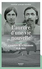 Téléchargez le livre :  L'aurore d'une vie nouvelle - L'aventure de Sri Aurobindo et de Mère