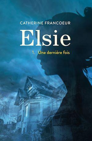 Elsie. Volume 1, Une dernière  fois