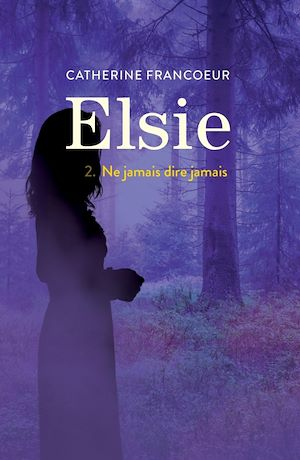 Elsie. Volume 2, Ne jamais dire jamais