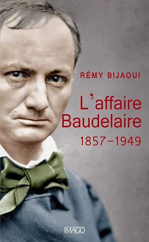 Téléchargez le livre :  L'affaire Baudelaire (1857-1949)
