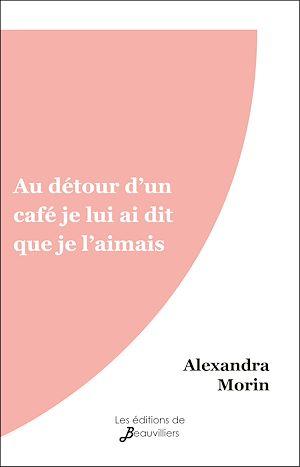 Téléchargez le livre :  Au détour d'un café je lui ai dit que je l'aimais