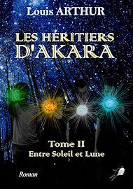 Téléchargez le livre :  Les Héritiers d'Akara - Tome 2