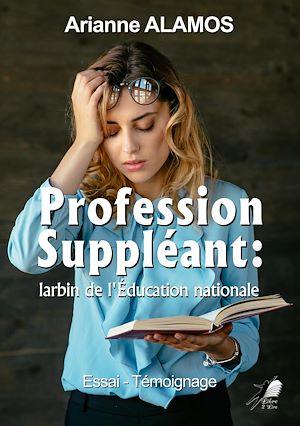 Téléchargez le livre :  Profession Suppléant : larbin de l'Éducation nationale