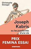 Télécharger le livre :  Joseph Kabris ou les possibilités d'une vie 1780-1822