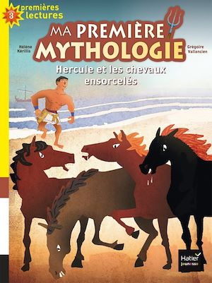a première Mythologie - Hercule et les chevaux ensorcelés CP/CE1 6/7 ans | Kérillis, Hélène. Auteur