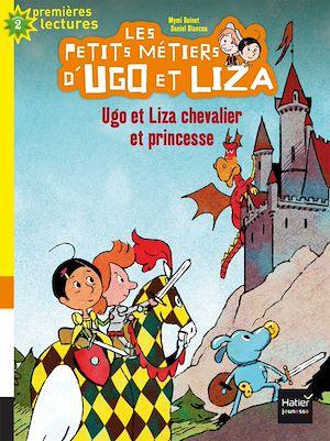 Ugo et Liza chevalier et princesse CP/CE1 6/7 ans | Doinet, Mymi. Auteur