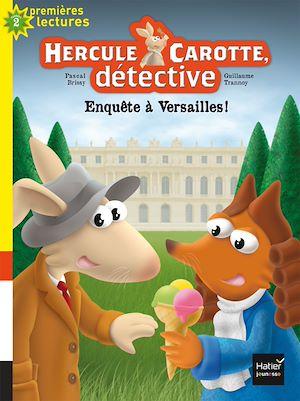 Hercule Carotte - Enquête à Versailles CP/CE1 6/7 ans | Brissy, Pascal. Auteur