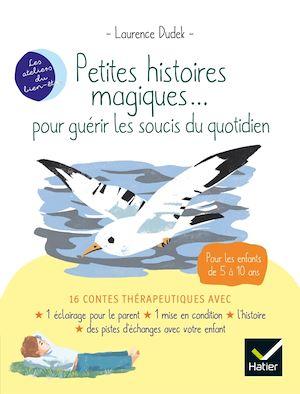 Téléchargez le livre :  Petites histoires magiques... pour guérir les soucis du quotidien